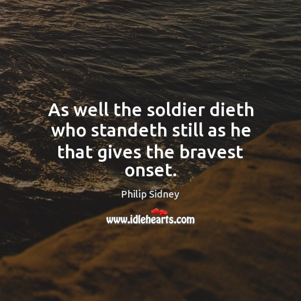 As well the soldier dieth who standeth still as he that gives the bravest onset. Image