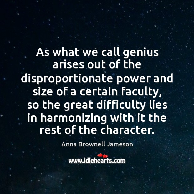 Image, As what we call genius arises out of the disproportionate power and