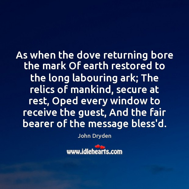As when the dove returning bore the mark Of earth restored to Image