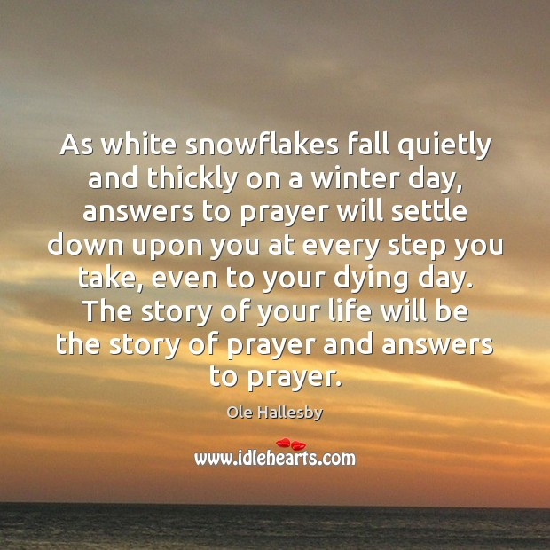 As white snowflakes fall quietly and thickly on a winter day, answers Ole Hallesby Picture Quote