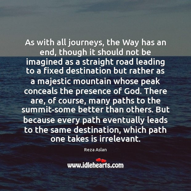 As with all journeys, the Way has an end, though it should Reza Aslan Picture Quote