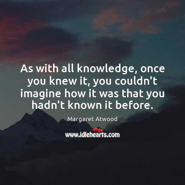 As with all knowledge, once you knew it, you couldn't imagine how Image