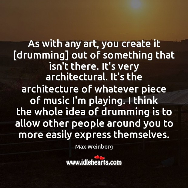 As with any art, you create it [drumming] out of something that Image