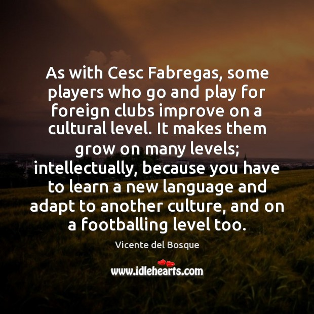 As with Cesc Fabregas, some players who go and play for foreign Image