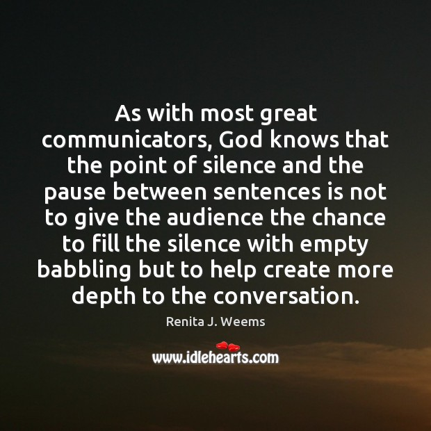 Image, As with most great communicators, God knows that the point of silence