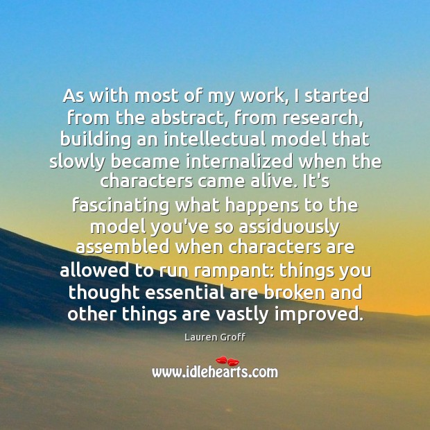 As with most of my work, I started from the abstract, from Lauren Groff Picture Quote