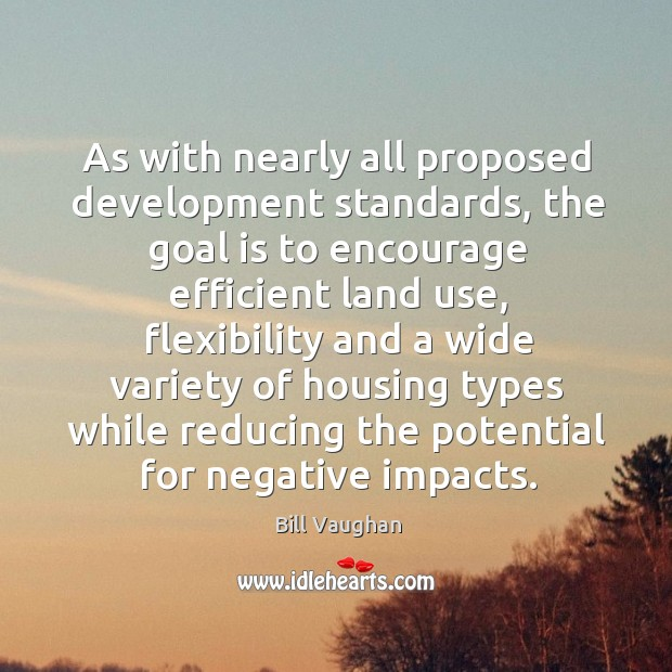 As with nearly all proposed development standards, the goal is to encourage Image