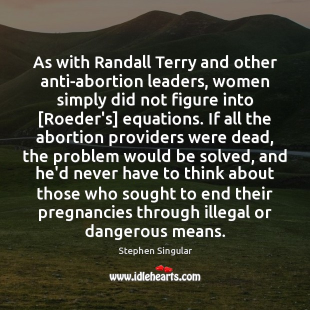 As with Randall Terry and other anti-abortion leaders, women simply did not Stephen Singular Picture Quote