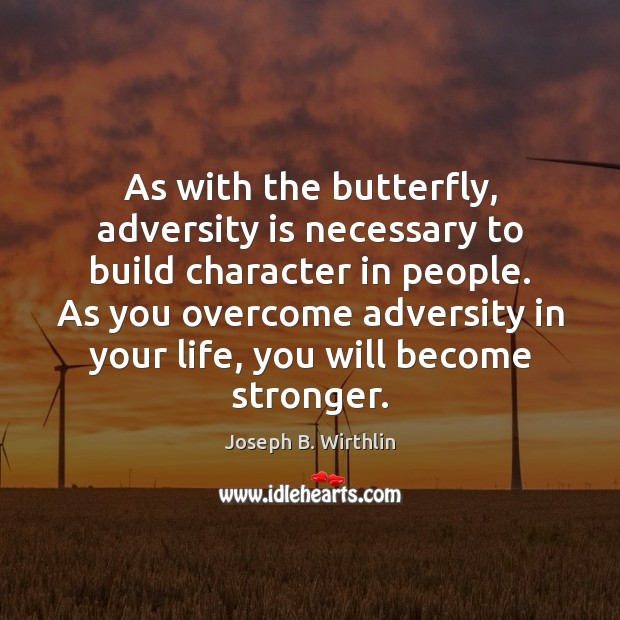 As with the butterfly, adversity is necessary to build character in people. Image