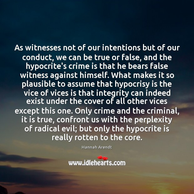 As witnesses not of our intentions but of our conduct, we can Hannah Arendt Picture Quote