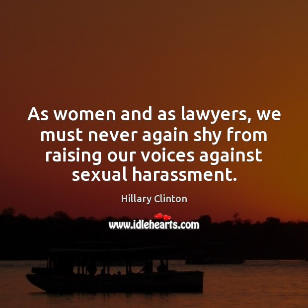 As women and as lawyers, we must never again shy from raising Image