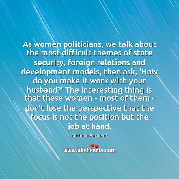 As women politicians, we talk about the most difficult themes of state Michelle Bachelet Picture Quote