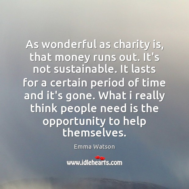 As wonderful as charity is, that money runs out. It's not sustainable. Image