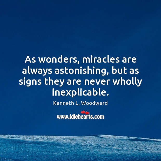 As wonders, miracles are always astonishing, but as signs they are never Image