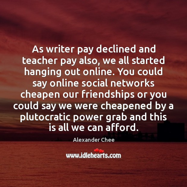 As writer pay declined and teacher pay also, we all started hanging Image