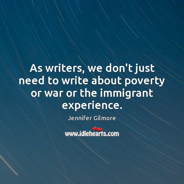As writers, we don't just need to write about poverty or war or the immigrant experience. Image