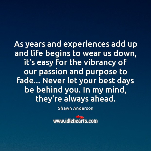 As years and experiences add up and life begins to wear us Image