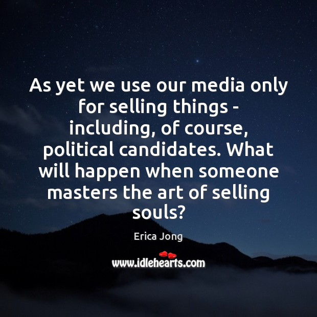As yet we use our media only for selling things – including, Image