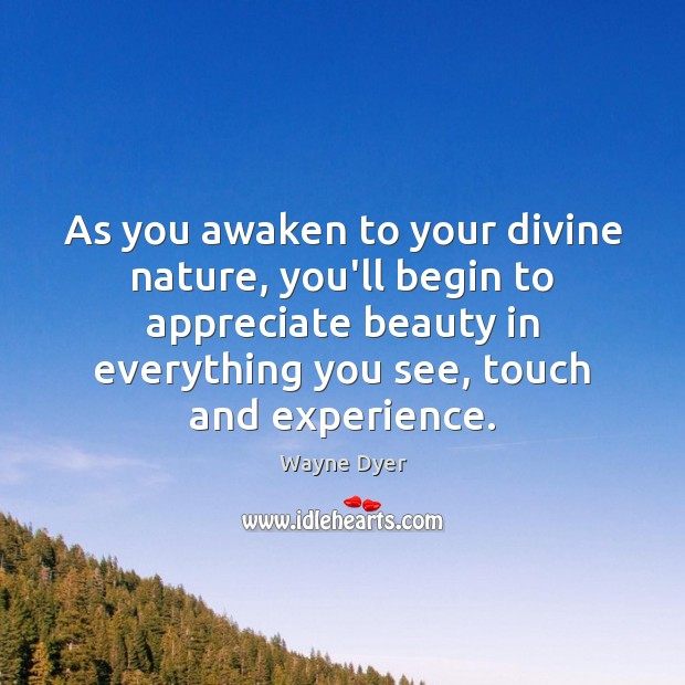 Image, As you awaken to your divine nature, you'll begin to appreciate beauty