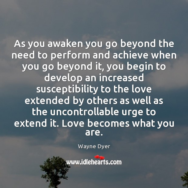 Image, As you awaken you go beyond the need to perform and achieve