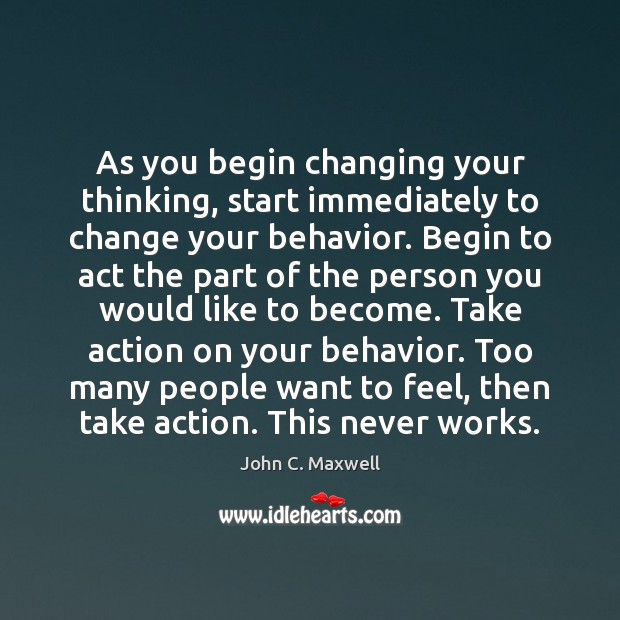 Image, As you begin changing your thinking, start immediately to change your behavior.