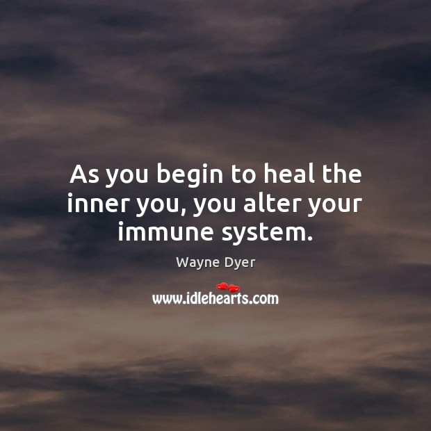 Image about As you begin to heal the inner you, you alter your immune system.