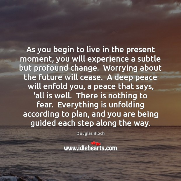 Image, As you begin to live in the present moment, you will experience