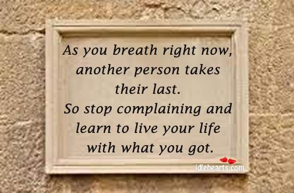 As You Breath Right Now, Another Person Takes…