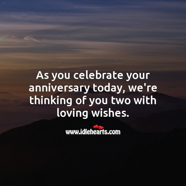As you celebrate your anniversary today, we're thinking of you two with loving wishes. Wedding Anniversary Messages for Friends Image