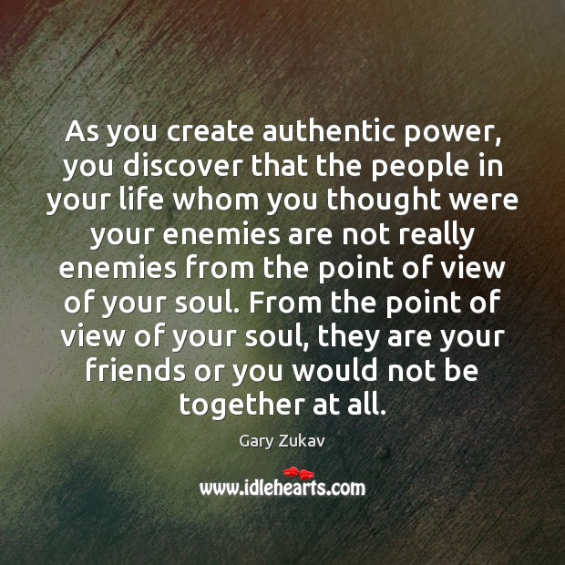 As you create authentic power, you discover that the people in your Gary Zukav Picture Quote
