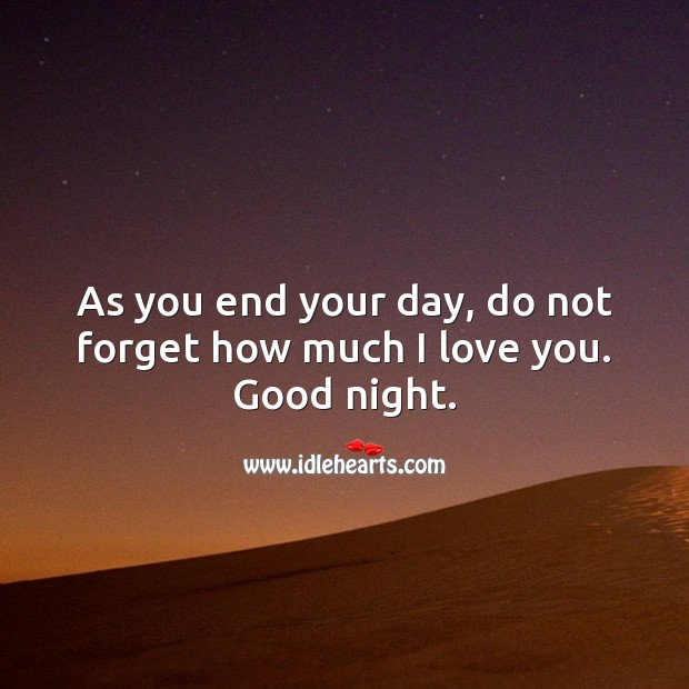 As you end your day, do not forget how much I love you. Good night. Good Night Quotes for Love Image