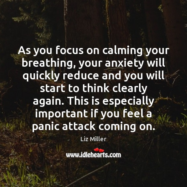 As you focus on calming your breathing, your anxiety will quickly reduce Liz Miller Picture Quote
