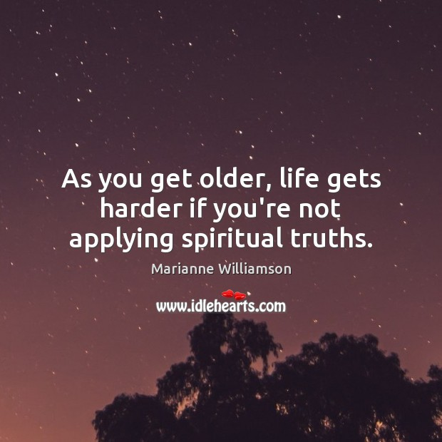 Image, As you get older, life gets harder if you're not applying spiritual truths.