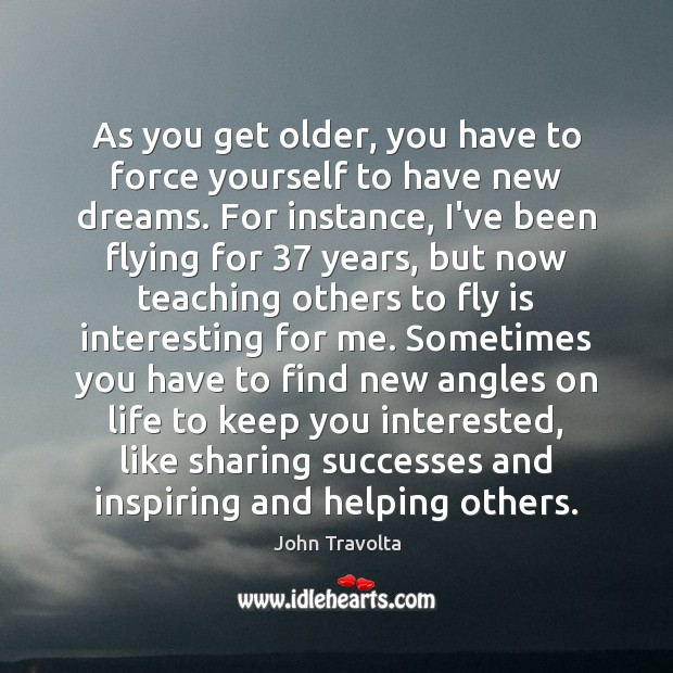 As you get older, you have to force yourself to have new Image