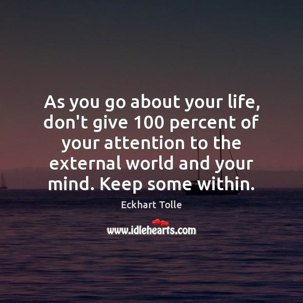 As you go about your life, don't give 100 percent of your attention Image