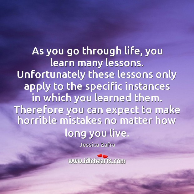 As you go through life, you learn many lessons. Unfortunately these lessons Image