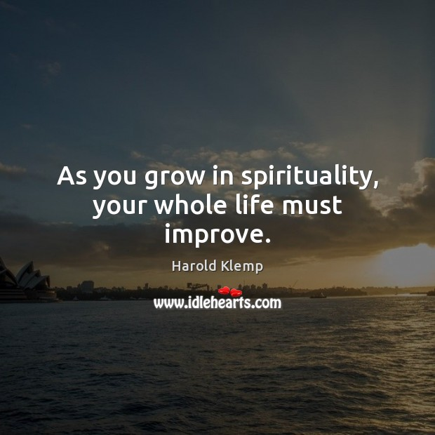 Image, As you grow in spirituality, your whole life must improve.