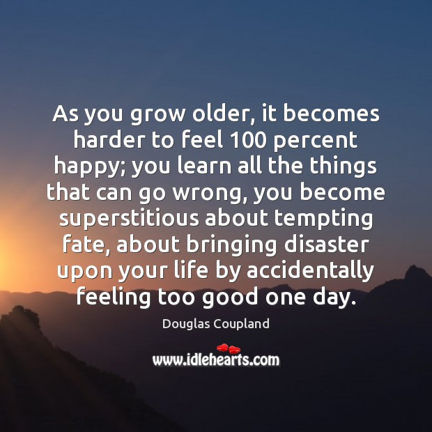 Image, As you grow older, it becomes harder to feel 100 percent happy; you
