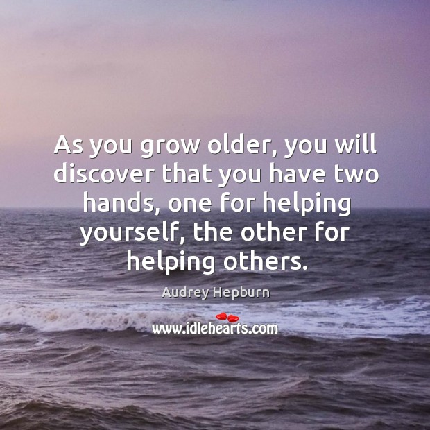 Image, As you grow older, you will discover that you have two hands, one for helping yourself, the other for helping others.