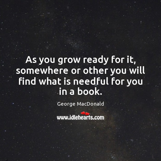 Image, As you grow ready for it, somewhere or other you will find