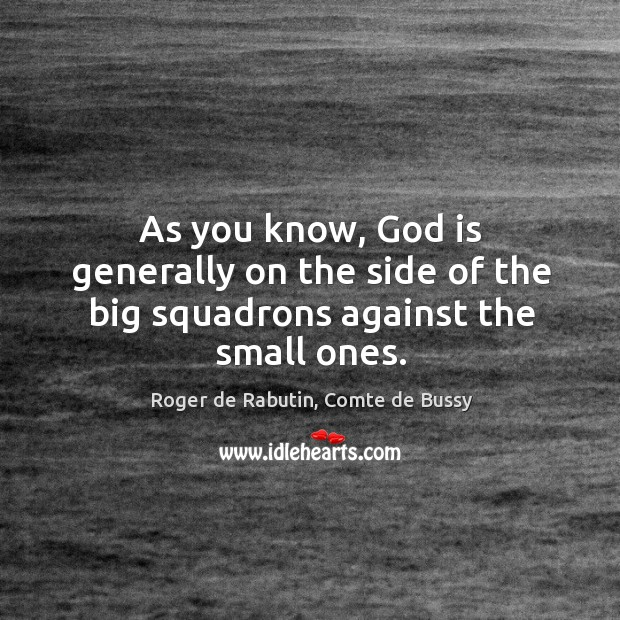 As you know, God is generally on the side of the big squadrons against the small ones. Image