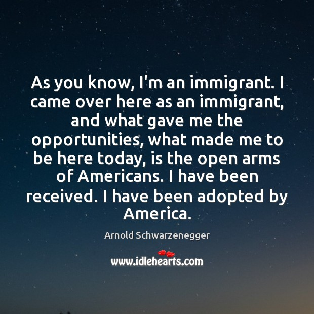 As you know, I'm an immigrant. I came over here as an Image