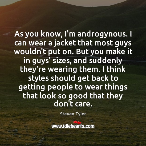As you know, I'm androgynous. I can wear a jacket that most Steven Tyler Picture Quote