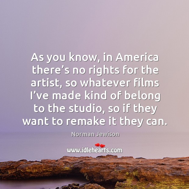 Image, As you know, in america there's no rights for the artist
