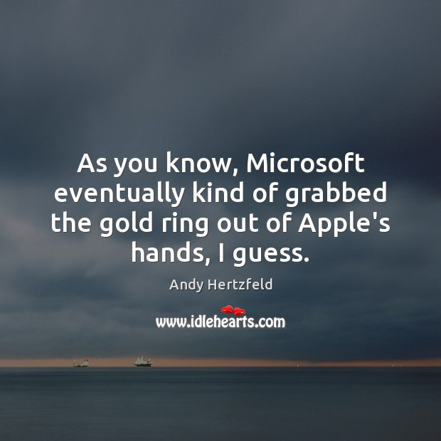 Image, As you know, Microsoft eventually kind of grabbed the gold ring out