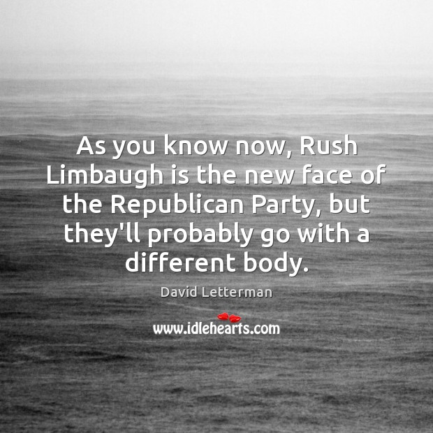 As you know now, Rush Limbaugh is the new face of the David Letterman Picture Quote