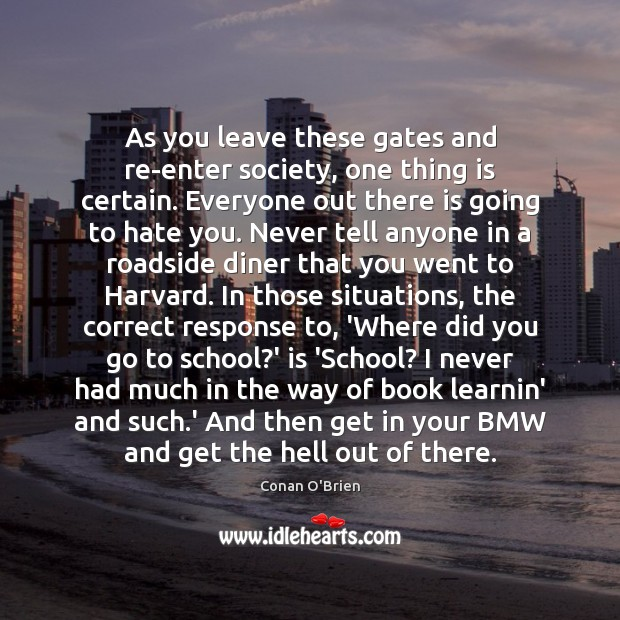 As you leave these gates and re-enter society, one thing is certain. Image