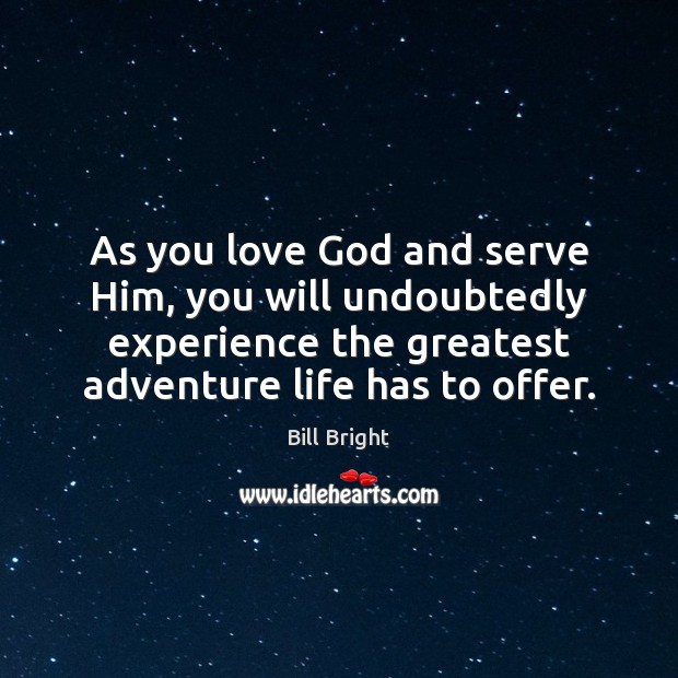 Image, As you love God and serve Him, you will undoubtedly experience the