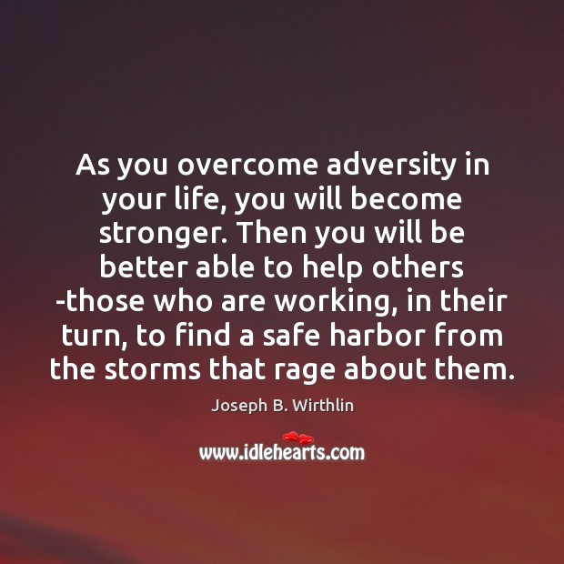 As you overcome adversity in your life, you will become stronger. Then Image