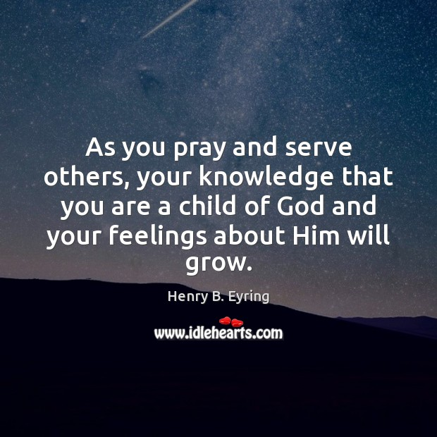 Image, As you pray and serve others, your knowledge that you are a